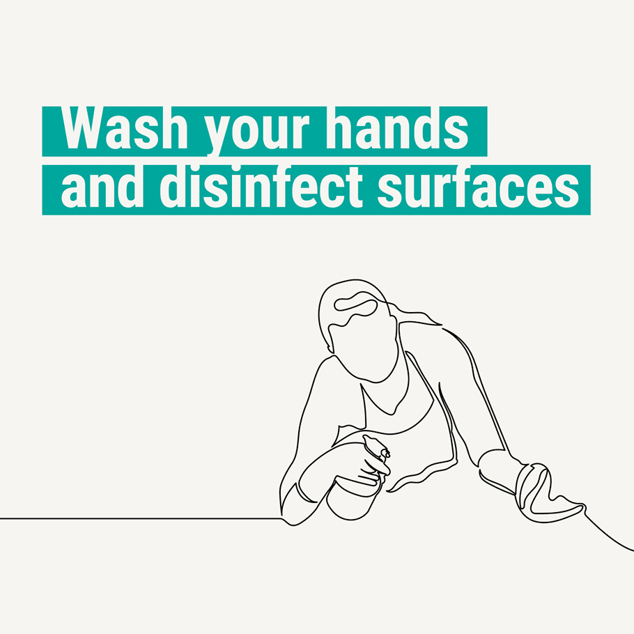 Wash your hands and disinfect surfaces