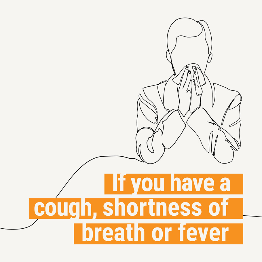 If you have a cough, shortness of breath or fever